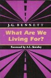 What Are We Living For by J. G. Bennett